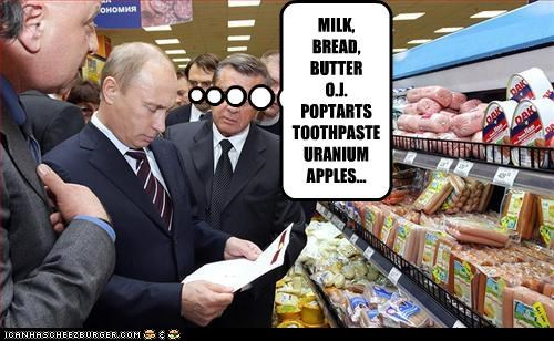 MILK, BREAD, BUTTER O.J. POPTARTS TOOTHPASTE URANIUM APPLES...