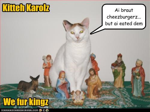 Kitteh Karolz We fur kingz Ai braut cheezburgerz... but ai eated dem Chech1965 111209