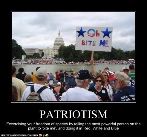 PATRIOTISM Excercising your freedom of speech by telling the most powerful person on the plant to 'bite me', and doing it in Red, White and Blue