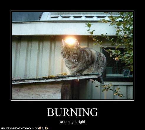 BURNING ur doing it right