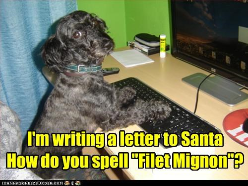 "I'm writing a letter to Santa How do you spell ""Filet Mignon""?"