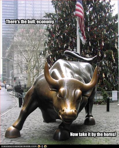 There's the bull, economy. Now take it by the horns!