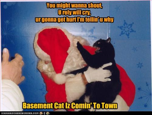 You might wanna shout, U rely will cry, ur gonna get hurt I'm tellin' u why Basement Cat Iz Comin' To Town