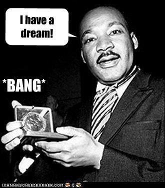 I have a dream! *BANG*