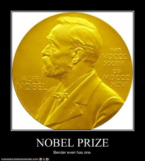 NOBEL PRIZE Bender even has one.