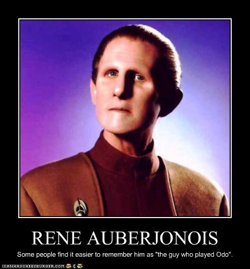 "RENE AUBERJONOIS Some people find it easier to remember him as ""the guy who played Odo""."
