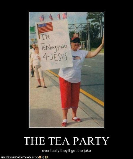 THE TEA PARTY eventually they'll get the joke
