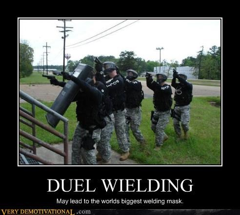 DUEL WIELDING May lead to the worlds biggest welding mask.