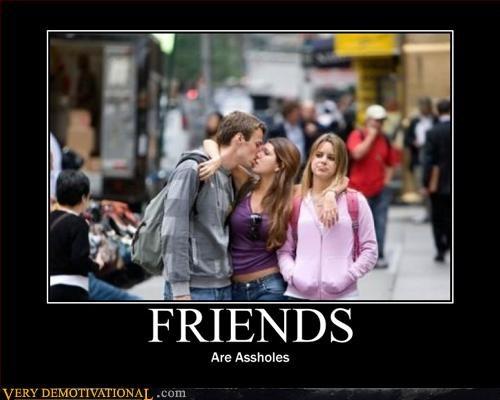 friends suck hilarious idiots - 2985500672