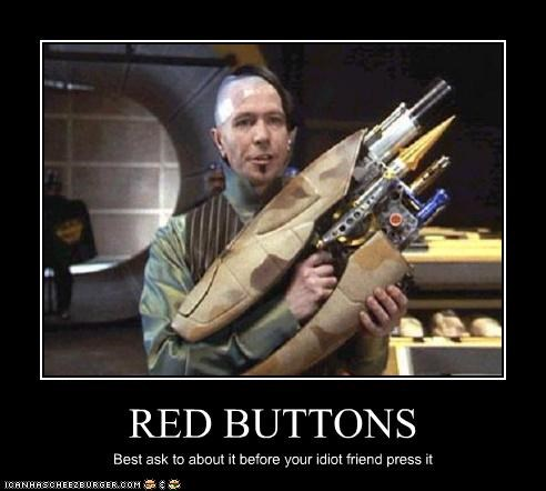 RED BUTTONS Best ask to about it before your idiot friend press it
