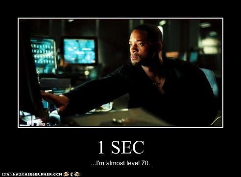 1 SEC ...I'm almost level 70.