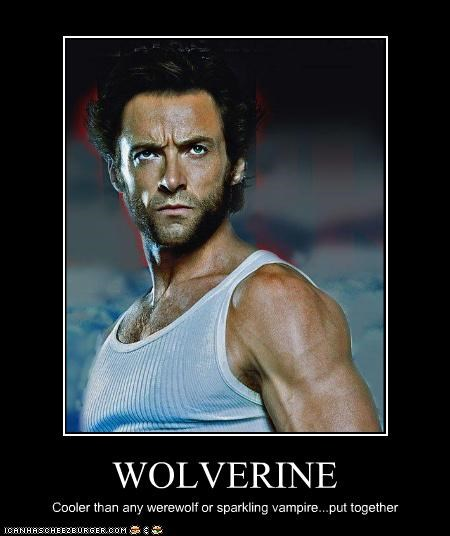 WOLVERINE Cooler than any werewolf or sparkling vampire...put together