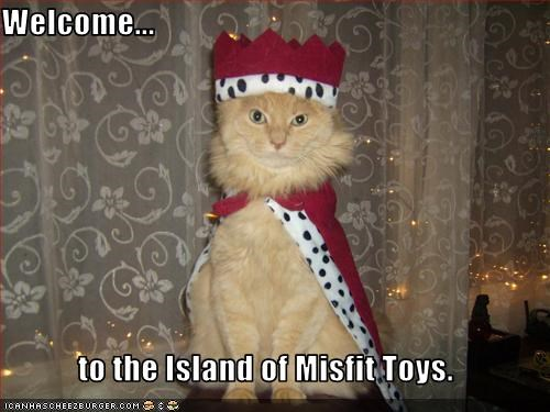 Welcome...  to the Island of Misfit Toys.