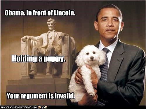 Obama. In front of Lincoln. Holding a puppy. Your argument is invalid.