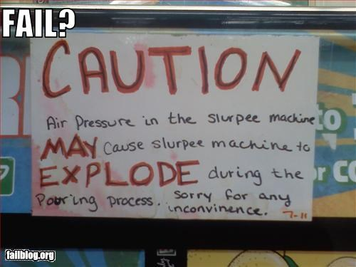 7-11,convenience store,explode,g rated,machine,oddly specific,signs,slurpee,sorry