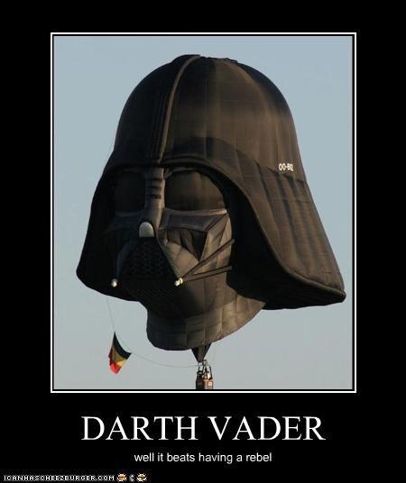 DARTH VADER well it beats having a rebel