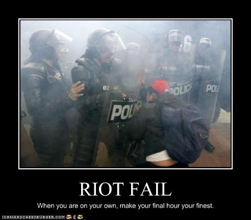 RIOT FAIL When you are on your own, make your final hour your finest.