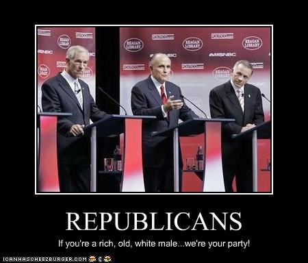 REPUBLICANS If you're a rich, old, white male...we're your party!