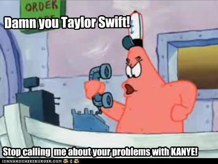 Damn you Taylor Swift! Stop calling me about your problems with KANYE!
