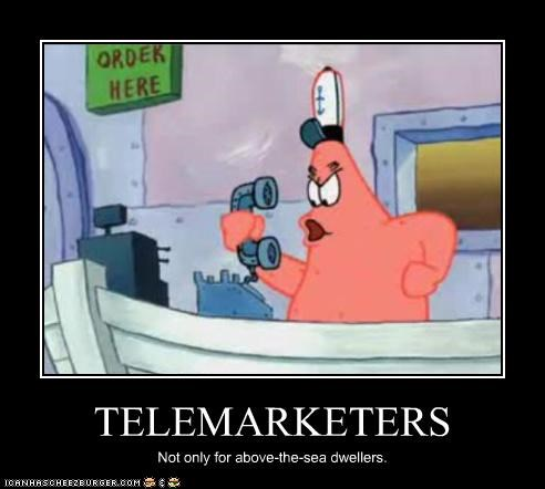 TELEMARKETERS Not only for above-the-sea dwellers.