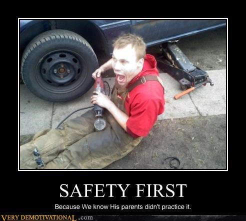 SAFETY FIRST Because We know His parents didn't practice it.
