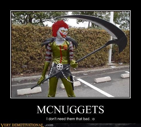 MCNUGGETS I don't need them that bad. :o