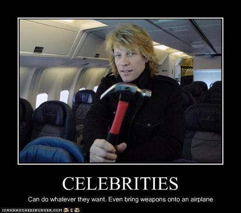CELEBRITIES Can do whatever they want. Even bring weapons onto an airplane
