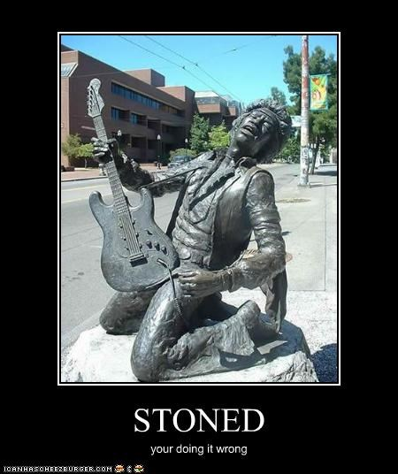 STONED your doing it wrong