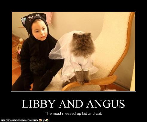 LIBBY AND ANGUS The most messed up kid and cat.