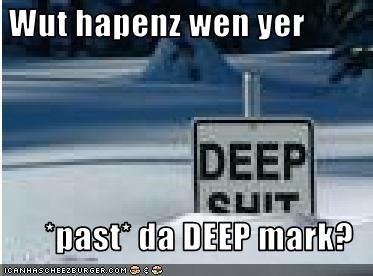 Wut hapenz wen yer   *past* da DEEP mark?