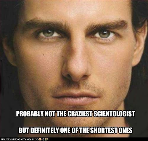PROBABLY NOT THE CRAZIEST SCIENTOLOGIST BUT DEFINITELY ONE OF THE SHORTEST ONES