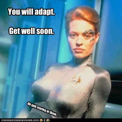 You will adapt. Get well soon. Oh quit staring at them....