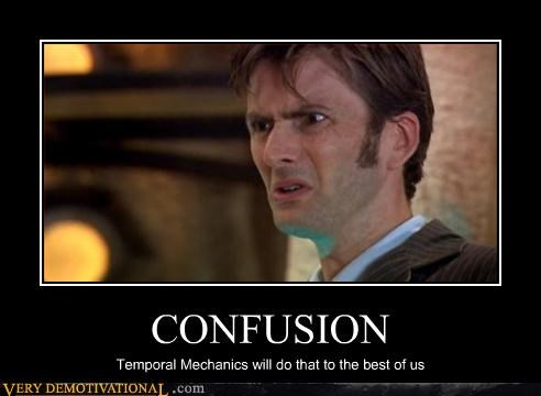 CONFUSION Temporal Mechanics will do that to the best of us