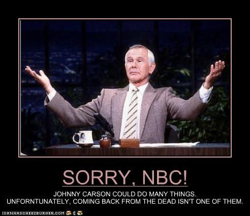 SORRY, NBC! JOHNNY CARSON COULD DO MANY THINGS. UNFORNTUNATELY, COMING BACK FROM THE DEAD ISN'T ONE OF THEM.