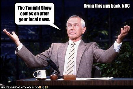 The Tonight Show comes on after your local news. Bring this guy back, NBC