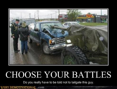 CHOOSE YOUR BATTLES Do you really have to be told not to tailgate this guy.