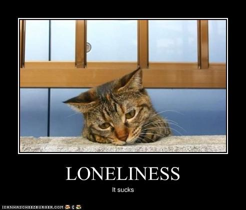 LONELINESS It sucks