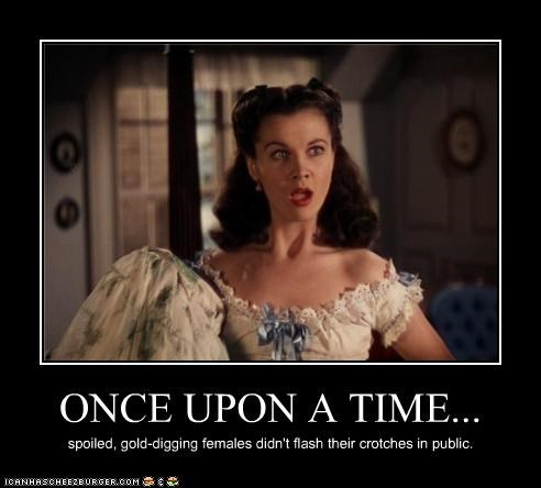ONCE UPON A TIME... spoiled, gold-digging females didn't flash their crotches in public.