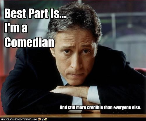 Best Part Is... I'm a Comedian And still more credible than everyone else.