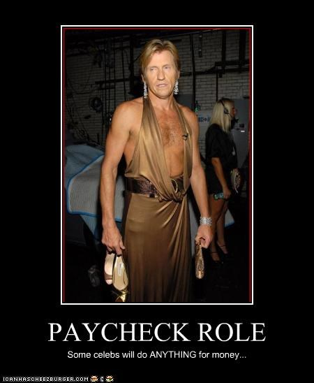 PAYCHECK ROLE Some celebs will do ANYTHING for money...