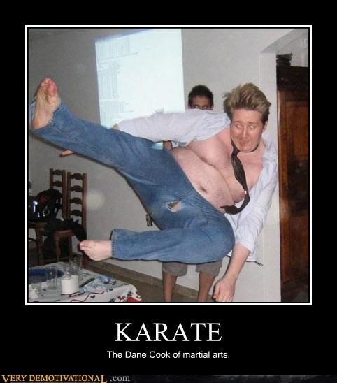 KARATE The Dane Cook of martial arts.