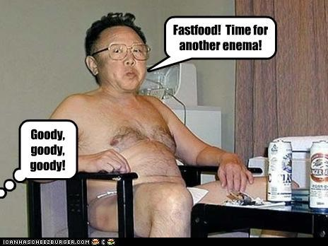 Fastfood! Time for another enema! Goody, goody, goody!