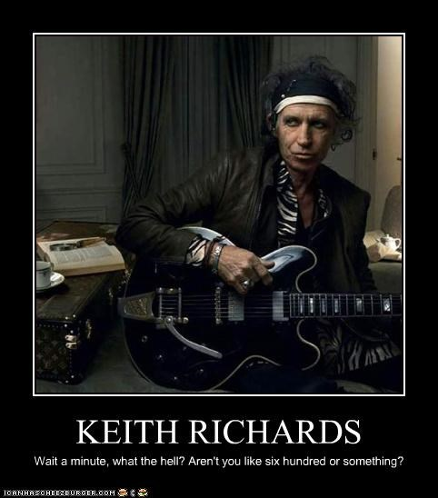 KEITH RICHARDS Wait a minute, what the hell? Aren't you like six hundred or something?