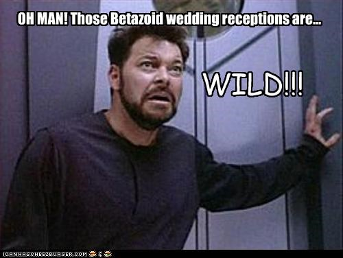 OH MAN! Those Betazoid wedding receptions are... WILD!!!
