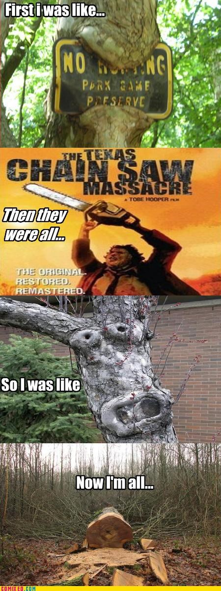but then i,Texas Chainsaw Massacre,trees
