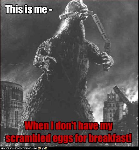 This is me - When I don't have my scrambled eggs for breakfast!