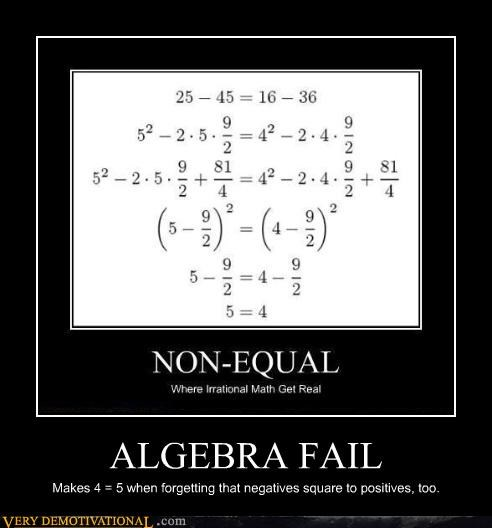 ALGEBRA FAIL Makes 4 = 5 when forgetting that negatives square to positives, too.