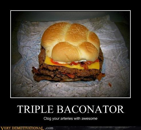 hilarious noms Pure Awesome serious this-is-why-youre-fat triple baconator - 3116723968