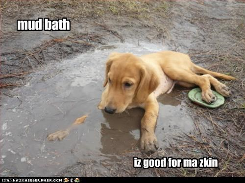 mud bath iz good for ma zkin