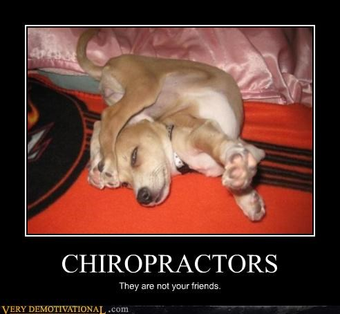 CHIROPRACTORS They are not your friends.